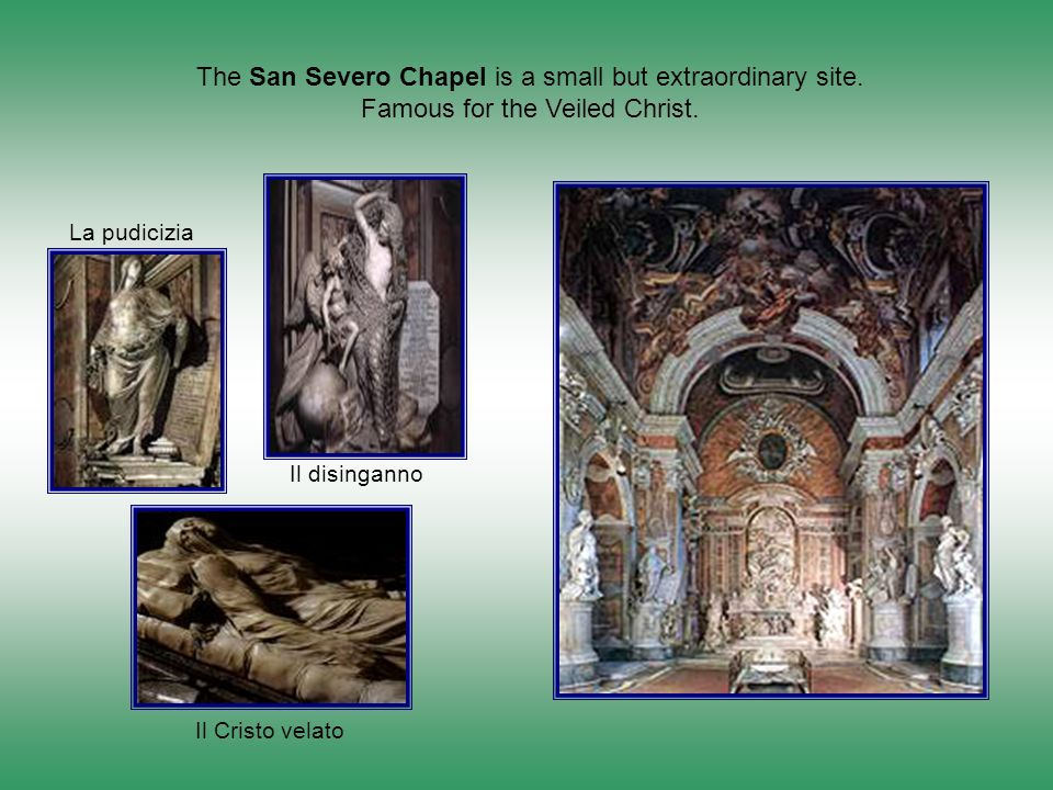 The San Severo Chapel is a small but extraordinary site.