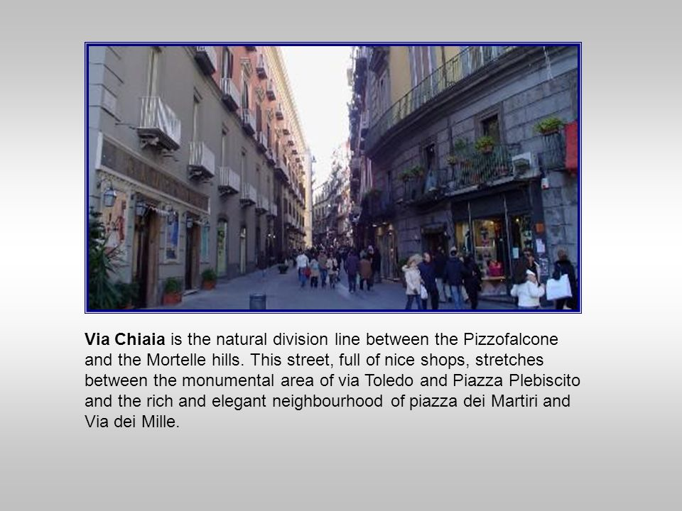 Via Chiaia is the natural division line between the Pizzofalcone and the Mortelle hills.