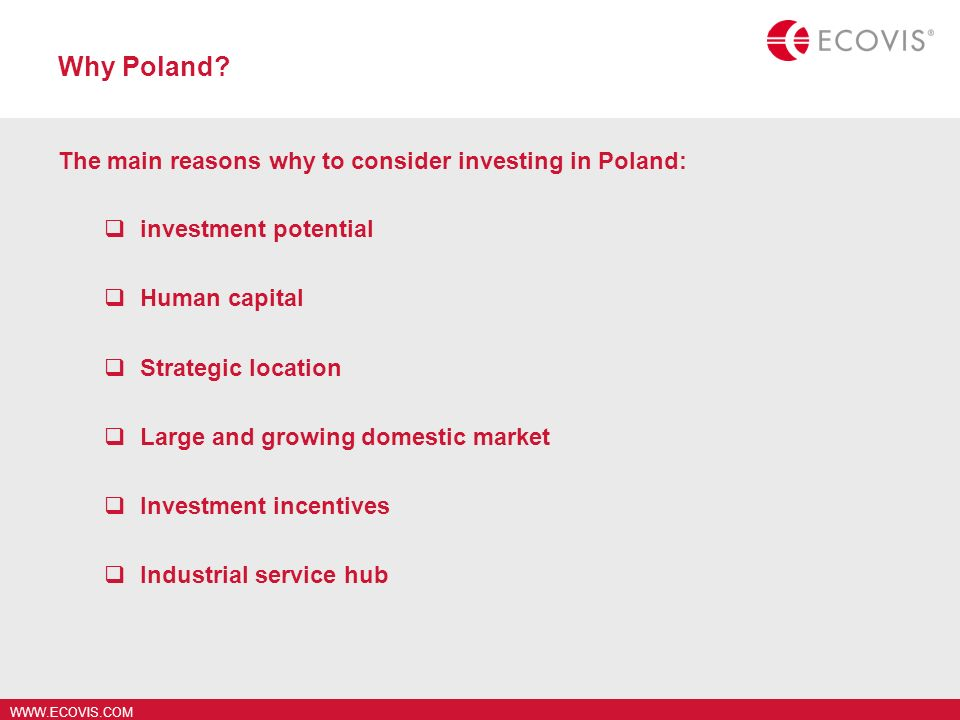 Why Poland The main reasons why to consider investing in Poland: