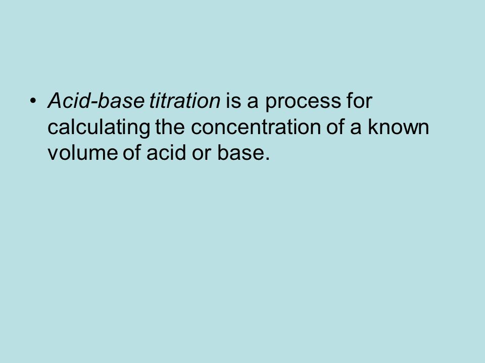 Acid-base titration is a process for calculating the concentration of a known volume of acid or base.
