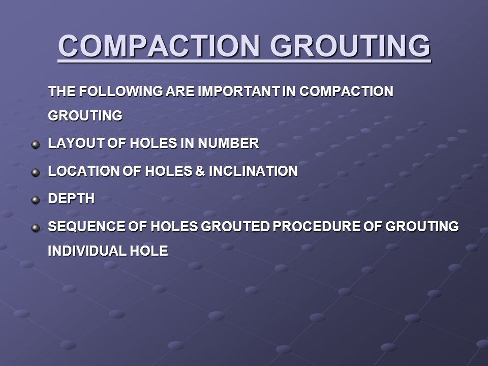 COMPACTION GROUTING THE FOLLOWING ARE IMPORTANT IN COMPACTION GROUTING