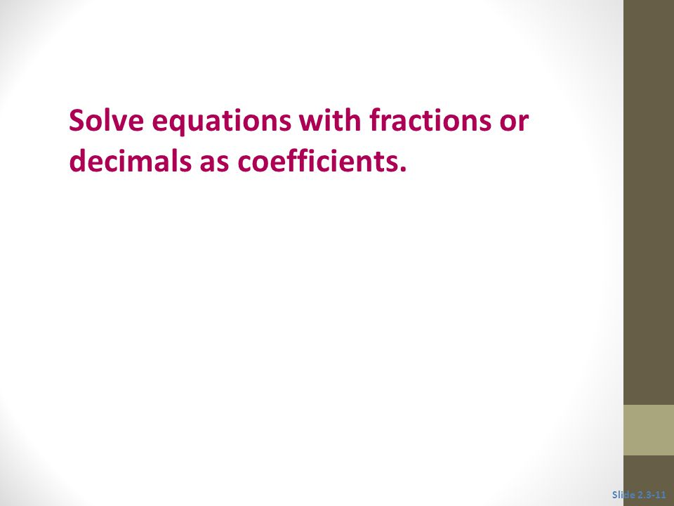 Solve equations with fractions or decimals as coefficients.