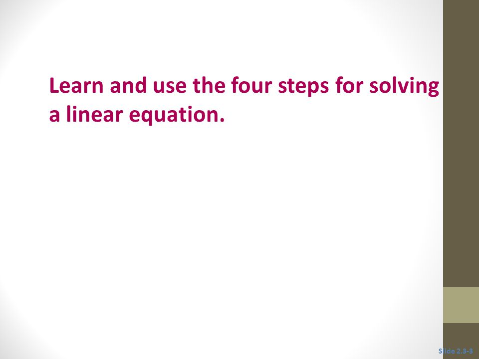 Learn and use the four steps for solving a linear equation.