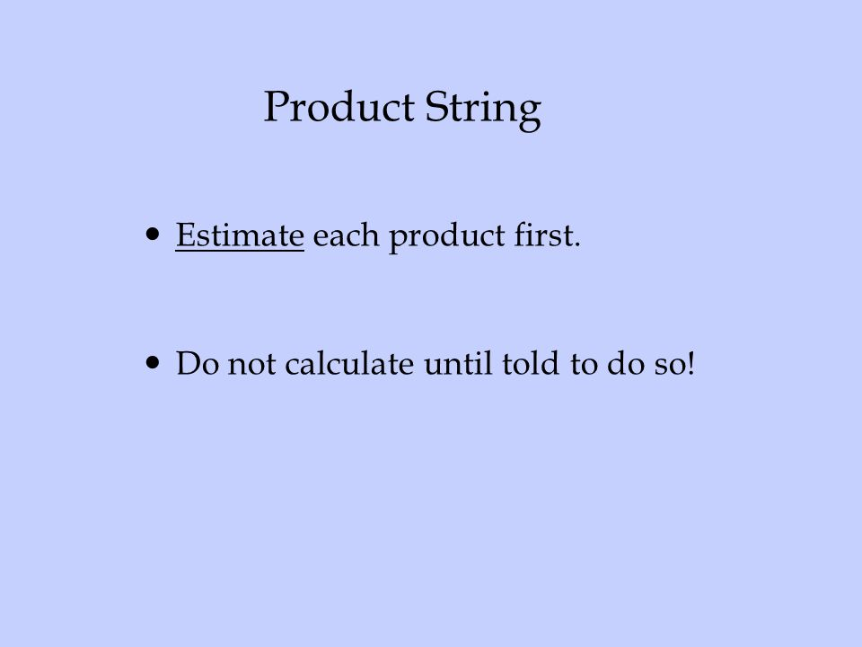 Product String Estimate each product first.
