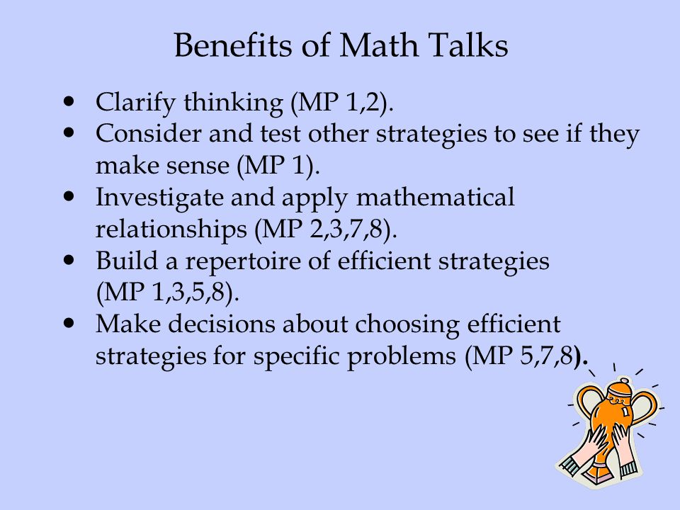 Benefits of Math Talks Clarify thinking (MP 1,2).