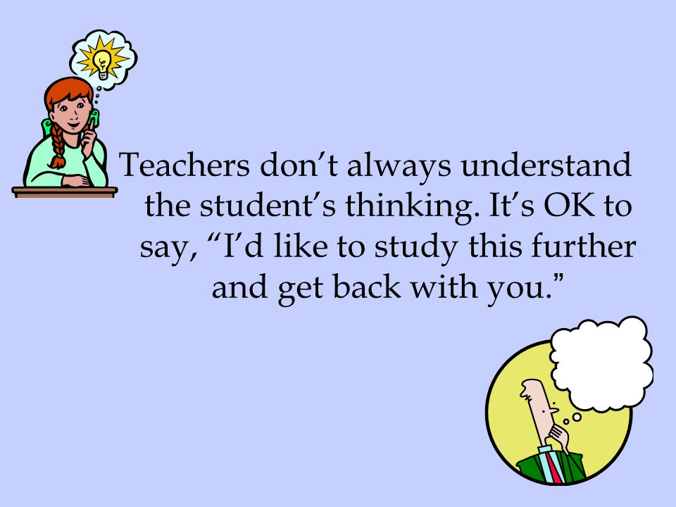Teachers don't always understand the student's thinking