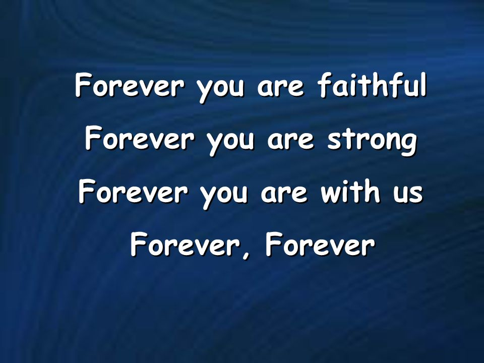 Forever you are faithful