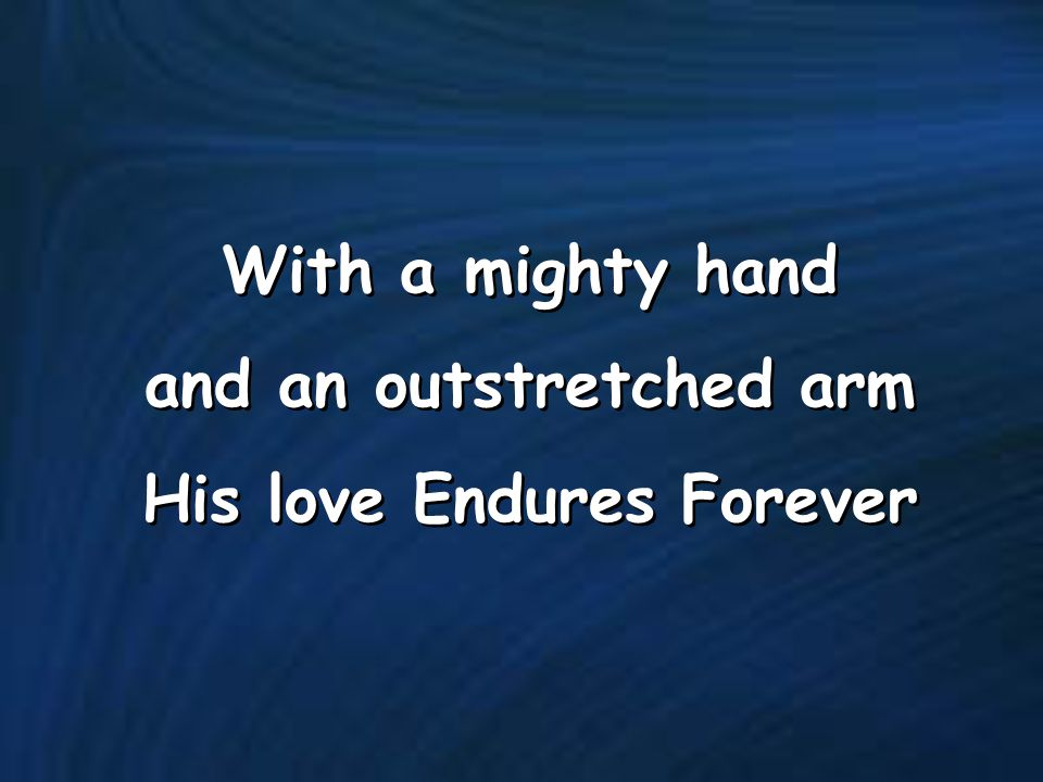 and an outstretched arm His love Endures Forever