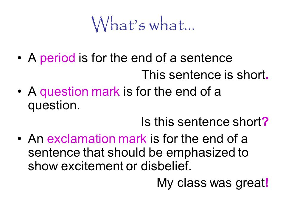 What's what… A period is for the end of a sentence