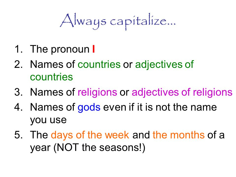 Always capitalize… The pronoun I