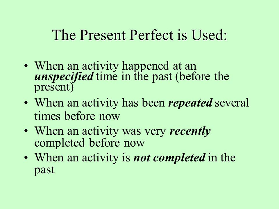 The Present Perfect is Used: