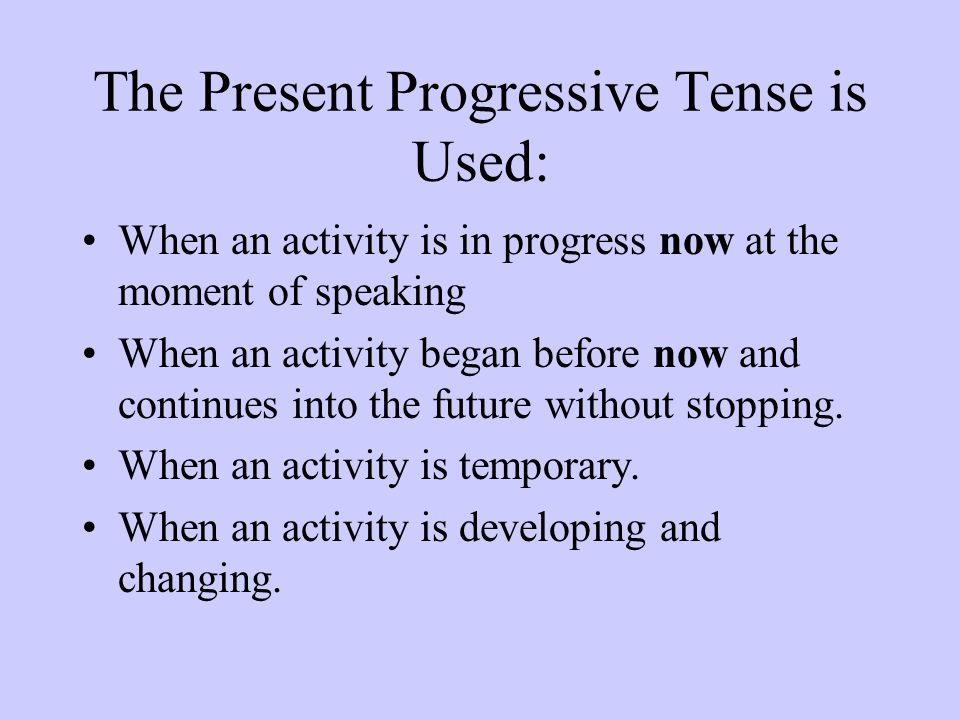The Present Progressive Tense is Used: