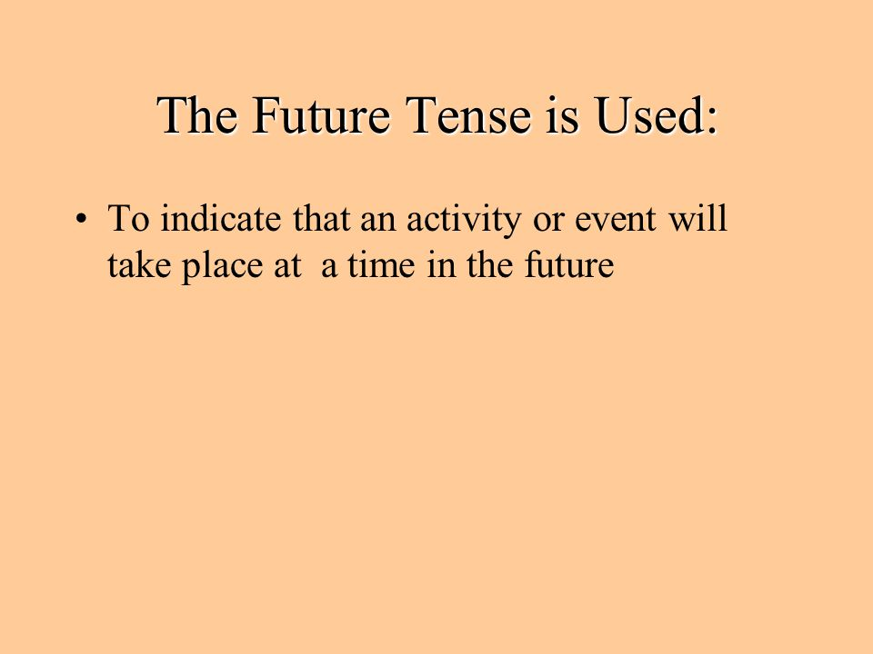 The Future Tense is Used: