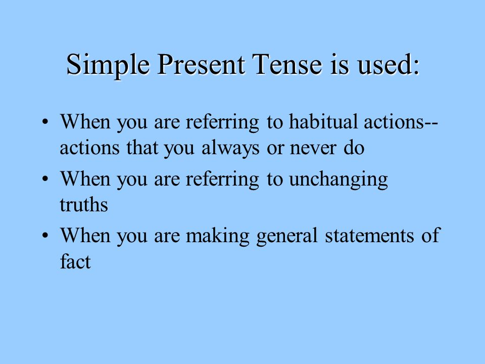 Simple Present Tense is used: