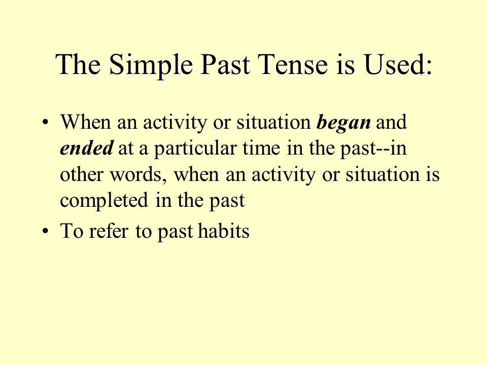 The Simple Past Tense is Used:
