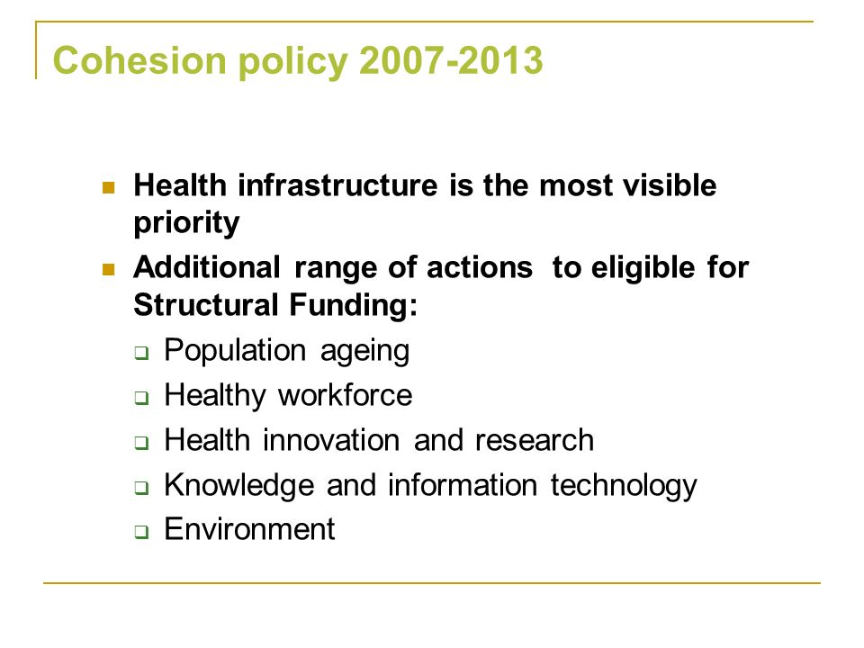 Cohesion policy Health infrastructure is the most visible priority. Additional range of actions to eligible for Structural Funding: