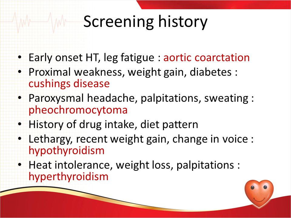 Screening history Early onset HT, leg fatigue : aortic coarctation