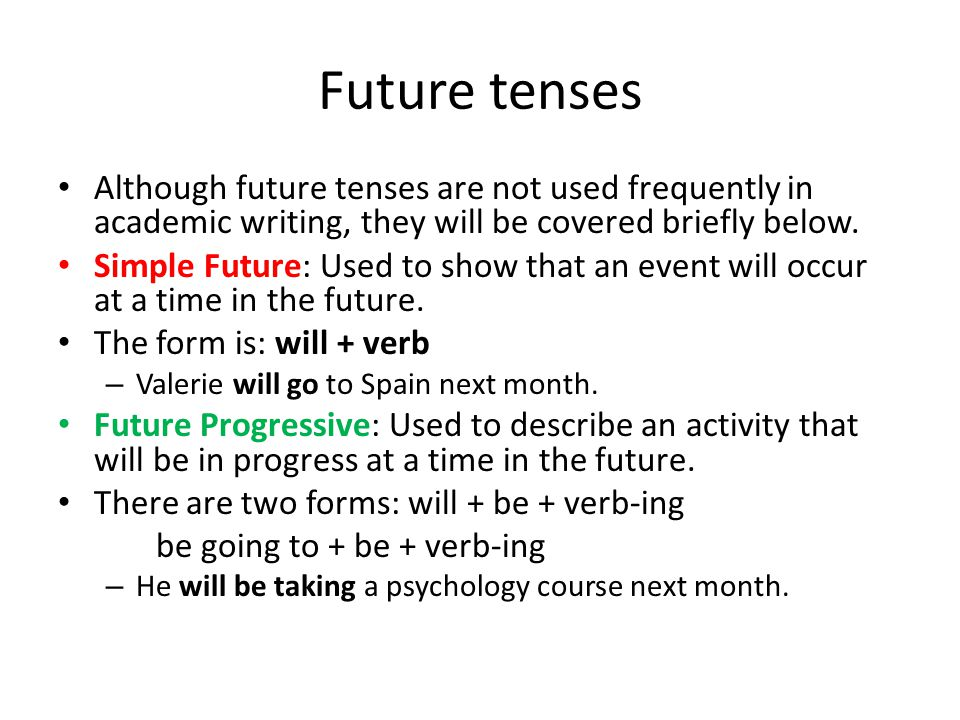 Future tenses Although future tenses are not used frequently in academic writing, they will be covered briefly below.