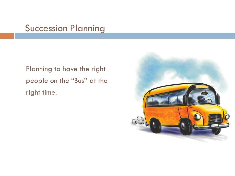 Succession Planning Planning to have the right