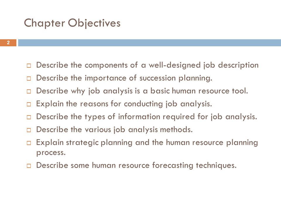 Chapter Objectives Describe the components of a well-designed job description. Describe the importance of succession planning.