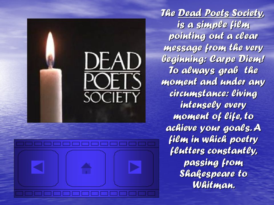 The Dead Poets Society, is a simple film pointing out a clear message from the very beginning: Carpe Diem.