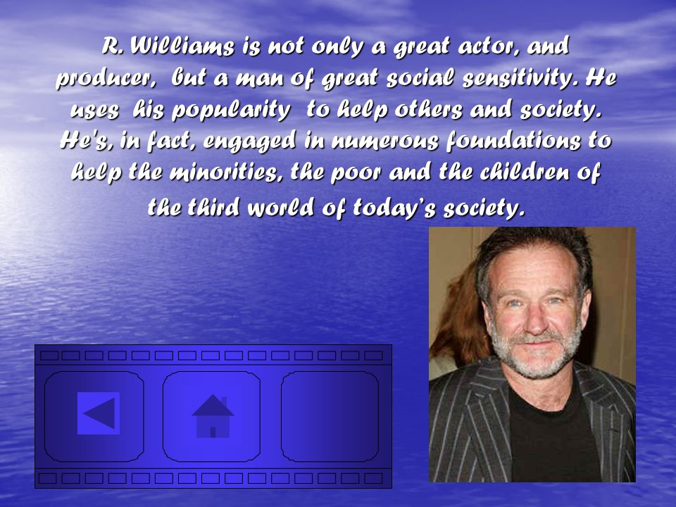 R. Williams is not only a great actor, and producer, but a man of great social sensitivity.