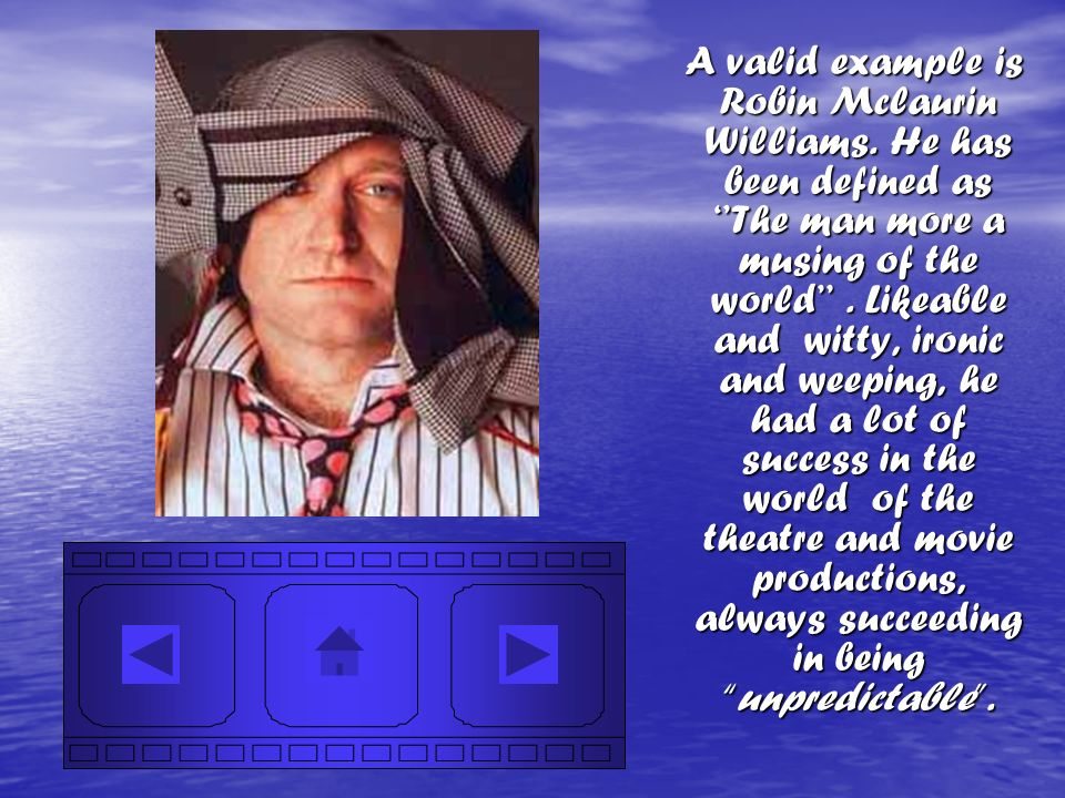 A valid example is Robin Mclaurin Williams