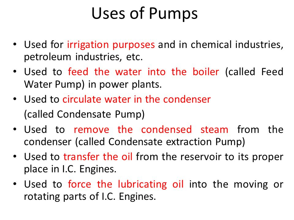 Uses of Pumps Used for irrigation purposes and in chemical industries, petroleum industries, etc.