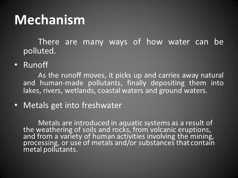 Mechanism There are many ways of how water can be polluted. Runoff