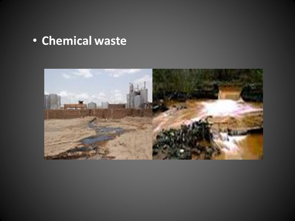 Chemical waste - is a waste that is made from harmful chemicals and highly toxic (mostly produced by large factories).