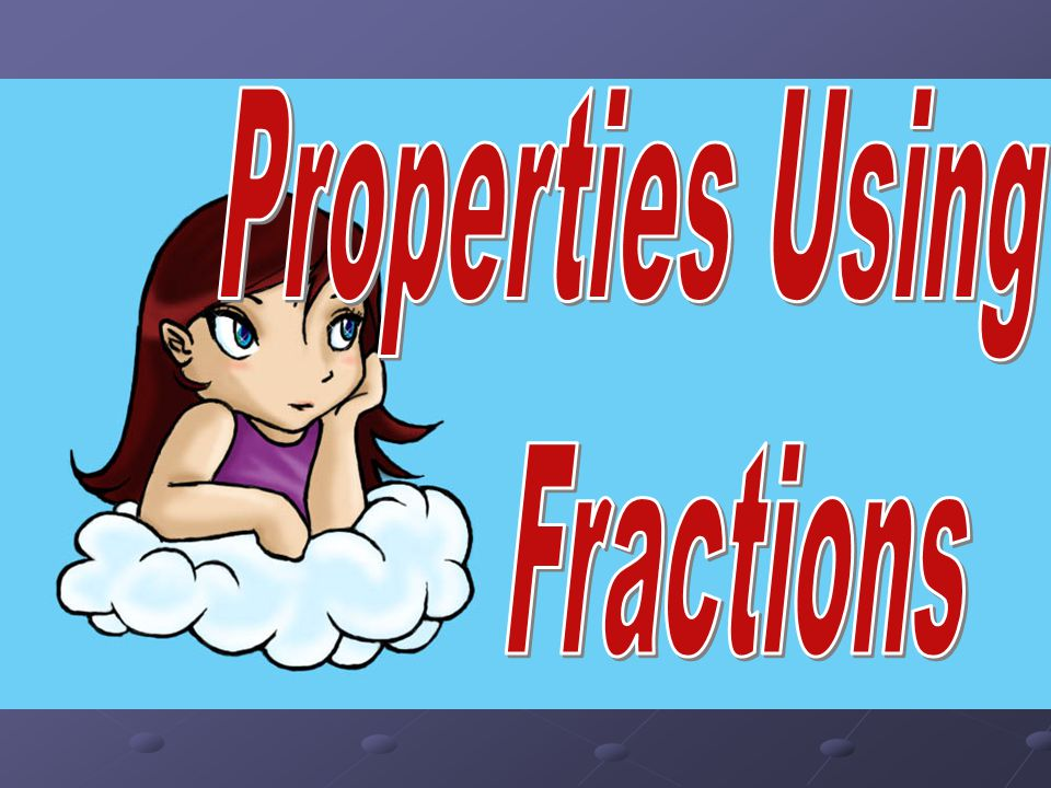 Properties Using Fractions