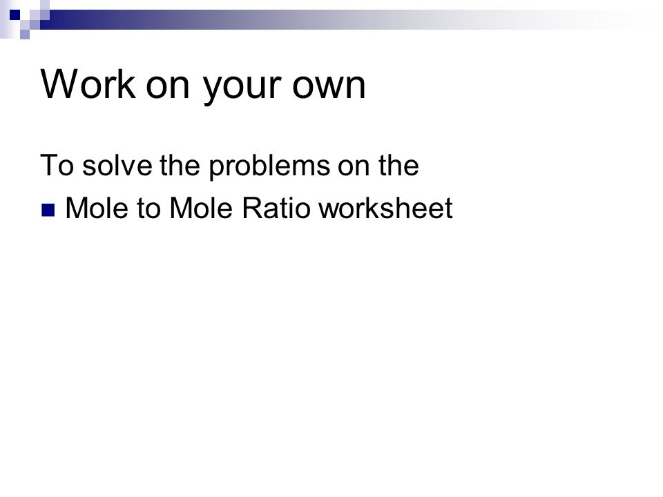 16 work on your own to solve the problems on the mole to mole ratio worksheet - Mole Ratio Worksheet