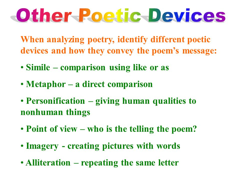 Other Poetic Devices When analyzing poetry, identify different poetic devices and how they convey the poem's message:
