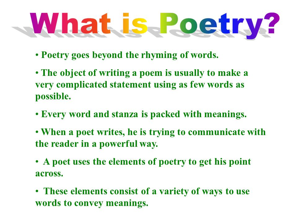 What is Poetry Poetry goes beyond the rhyming of words.