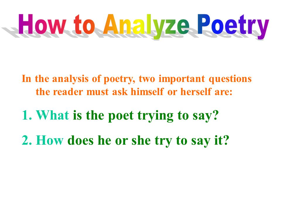 What is the poet trying to say How does he or she try to say it