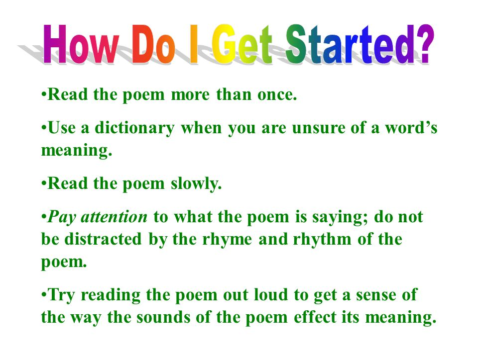 How Do I Get Started Read the poem more than once.