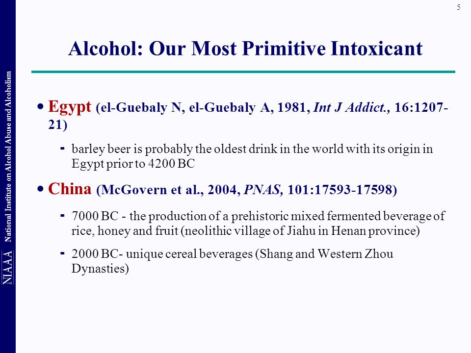 Alcohol: Our Most Primitive Intoxicant