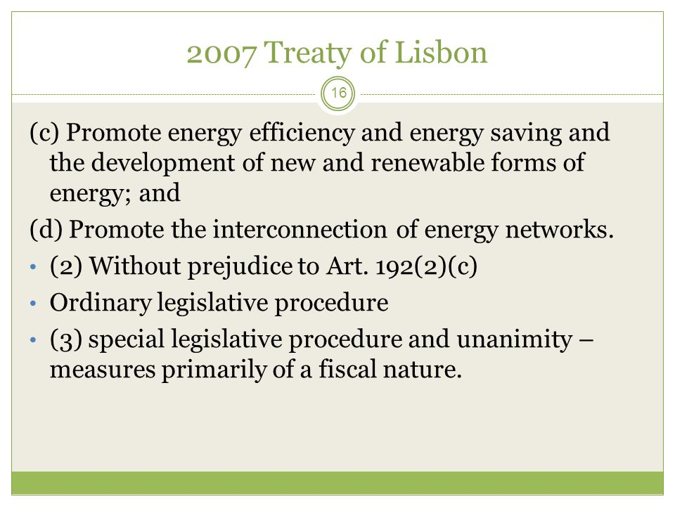 2007 Treaty of Lisbon (c) Promote energy efficiency and energy saving and the development of new and renewable forms of energy; and.