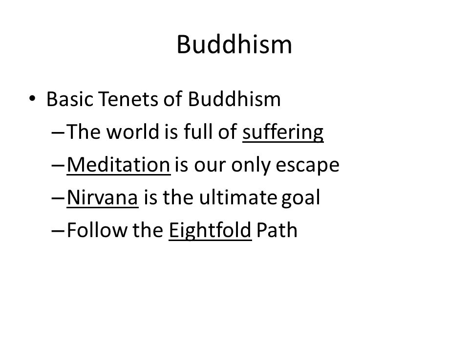 Buddhism Basic Tenets of Buddhism The world is full of suffering