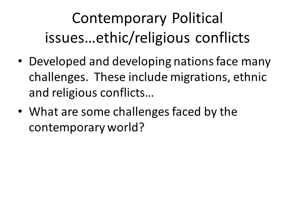Contemporary Political issues…ethic/religious conflicts