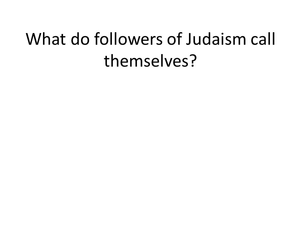 What do followers of Judaism call themselves