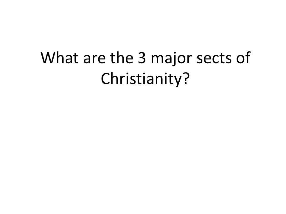 What are the 3 major sects of Christianity