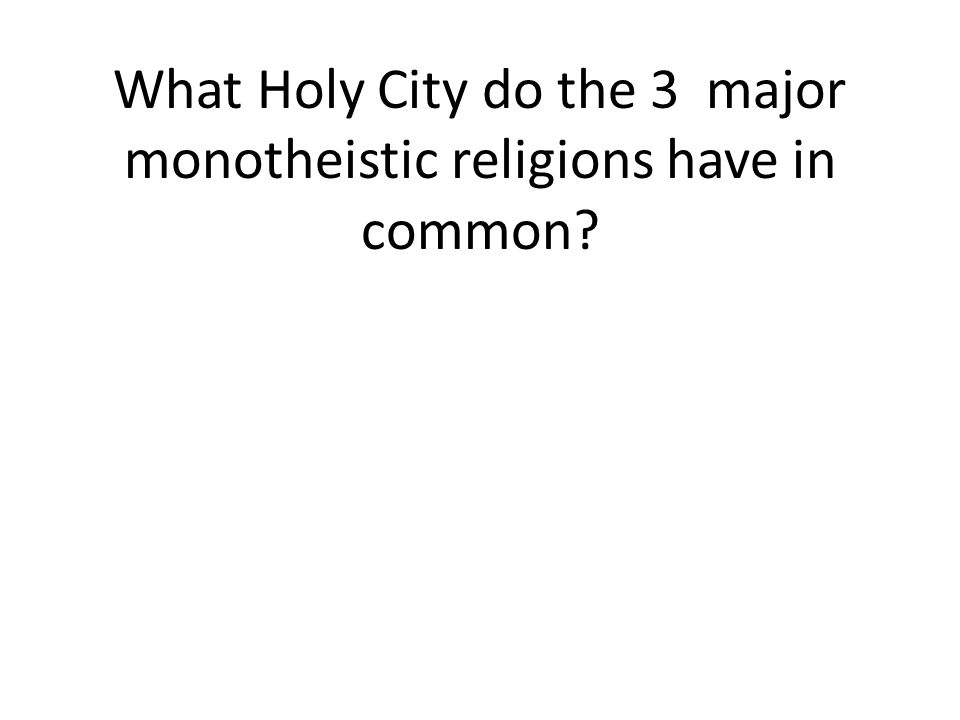 What Holy City do the 3 major monotheistic religions have in common
