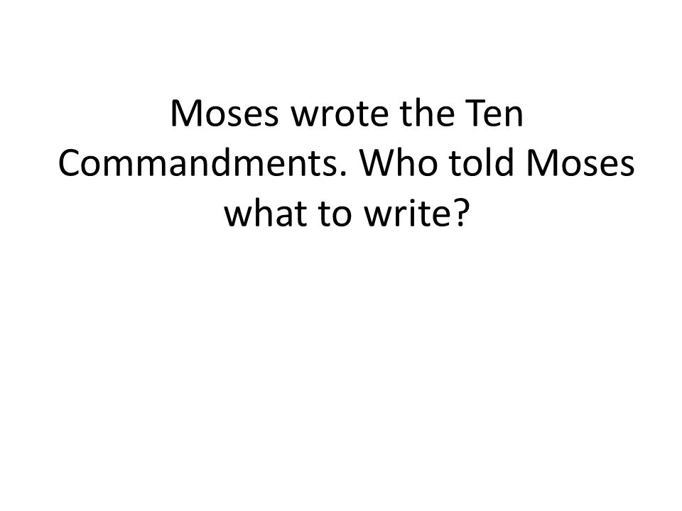 Moses wrote the Ten Commandments. Who told Moses what to write