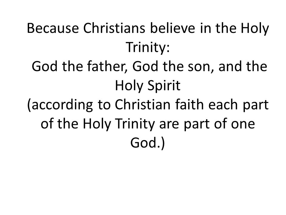 Because Christians believe in the Holy Trinity: God the father, God the son, and the Holy Spirit (according to Christian faith each part of the Holy Trinity are part of one God.)