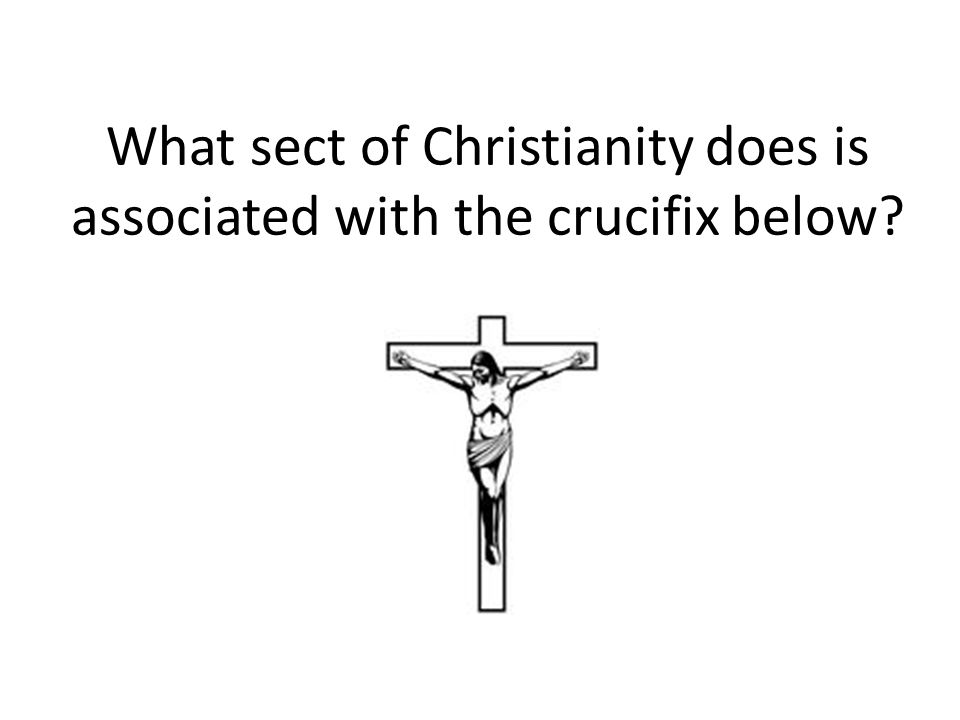 What sect of Christianity does is associated with the crucifix below