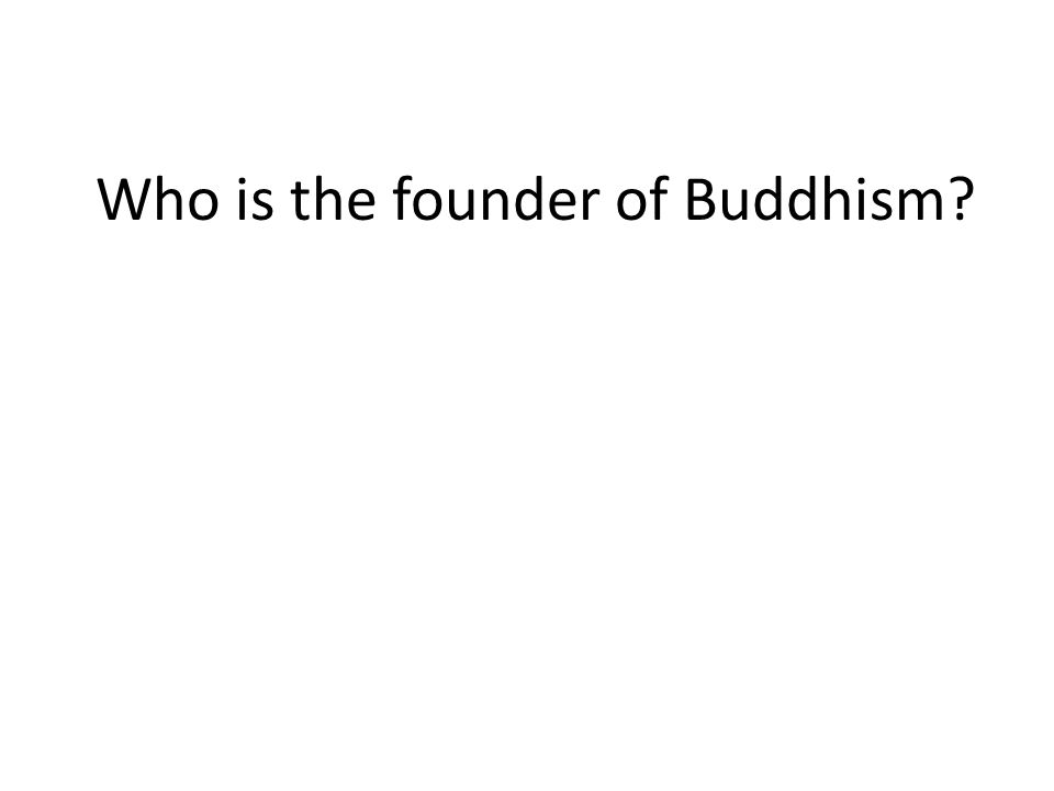 Who is the founder of Buddhism