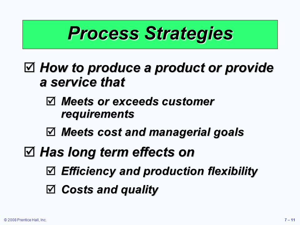 Process Strategies How to produce a product or provide a service that