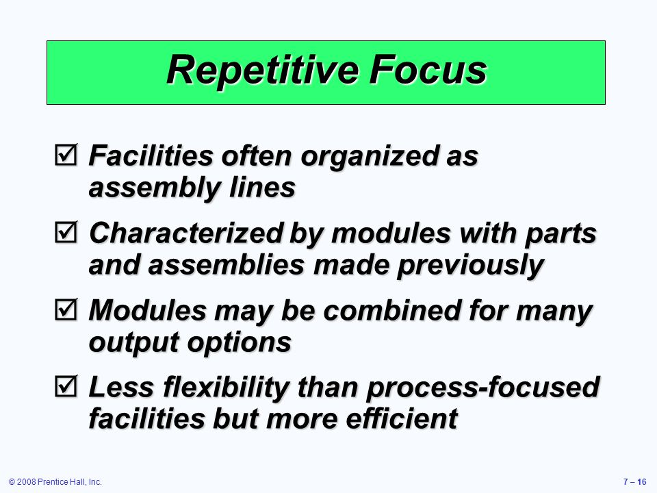 Repetitive Focus Facilities often organized as assembly lines