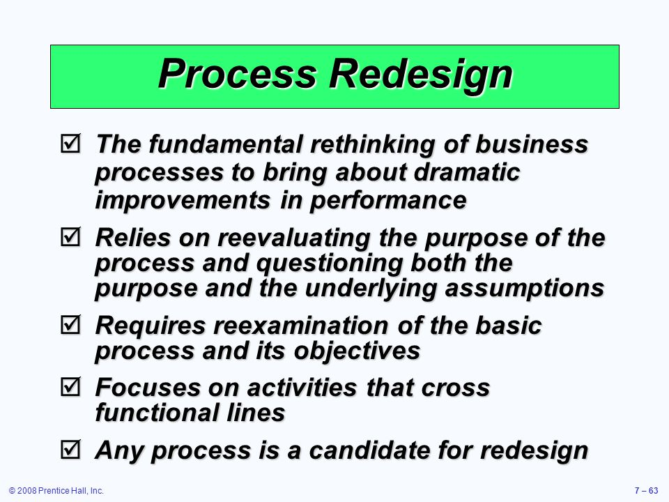 Process Redesign The fundamental rethinking of business processes to bring about dramatic improvements in performance.